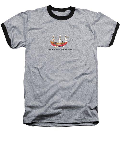 Too Many Cooks Spoil The Sloth Baseball T-Shirt