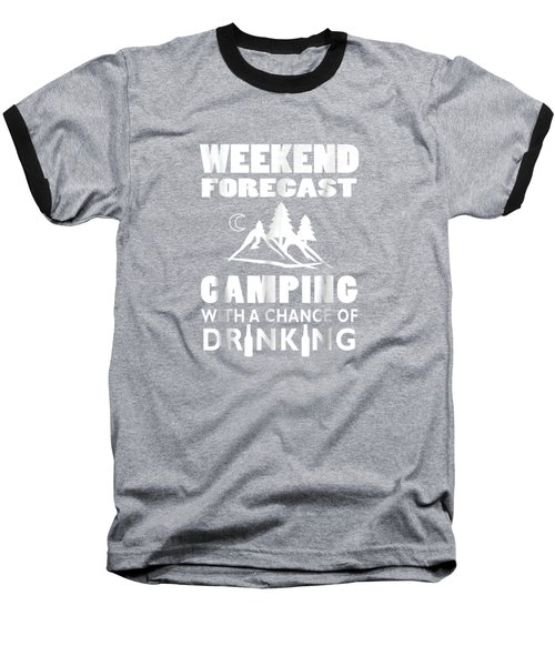 Weekend Forecast Camping With A Chance Of Drinking T-shirt Baseball T-Shirt