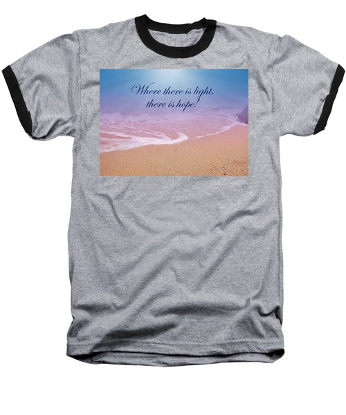 Where There Is Light There Is Hope Baseball T-Shirt