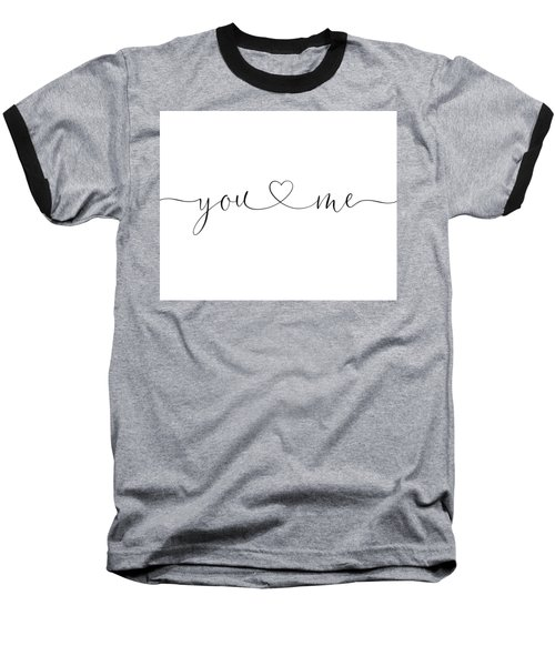 You And Me Black And White Baseball T-Shirt