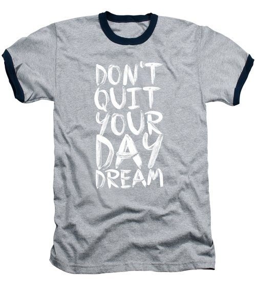Don't Quite Your Day Dream Inspirational Quotes Poster Baseball T-Shirt by Lab No 4