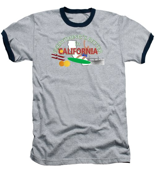 Everything's Better In California Baseball T-Shirt by Pharris Art
