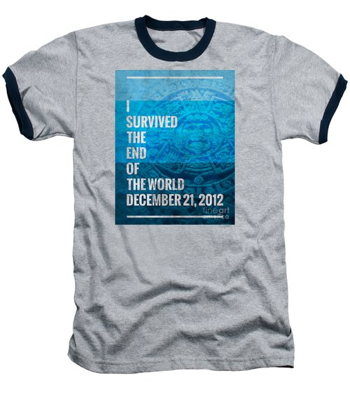 Baseball T-Shirt featuring the digital art I Survived The End Of The World by Phil Perkins