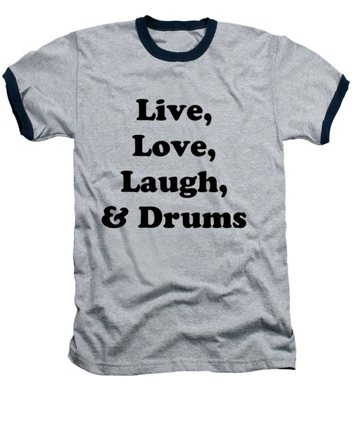 Live Love Laugh And Drums 5602.02 Baseball T-Shirt by M K  Miller