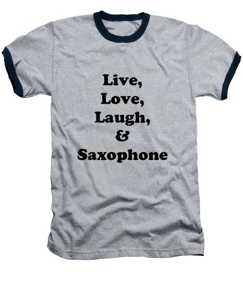 Live Love Laugh And Saxophone 5598.02 Baseball T-Shirt by M K  Miller