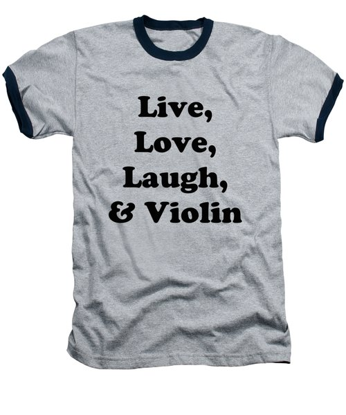 Live Love Laugh And Violin 5613.02 Baseball T-Shirt by M K  Miller