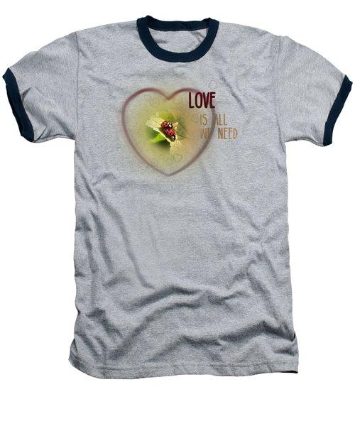 Love Is All We Need Baseball T-Shirt by Jutta Maria Pusl