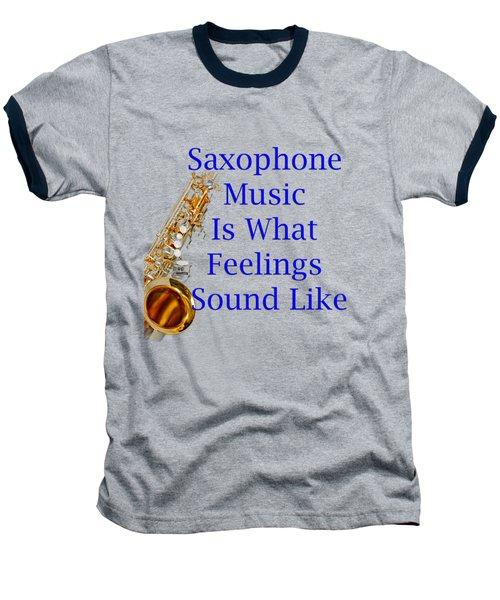 Saxophone Is What Feelings Sound Like 5580.02 Baseball T-Shirt by M K  Miller