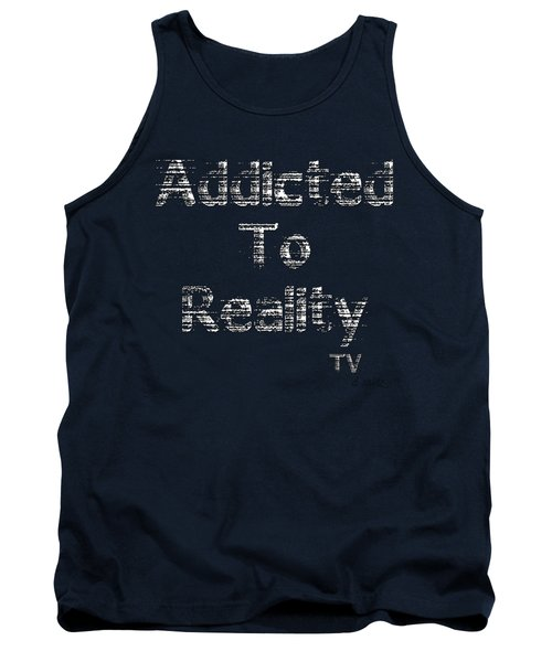 Addicted To Reality Tv - White Print For Dark Tank Top