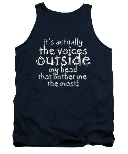 It's Actually The Voices Outside My Head That Bother Me The Most Tank Top