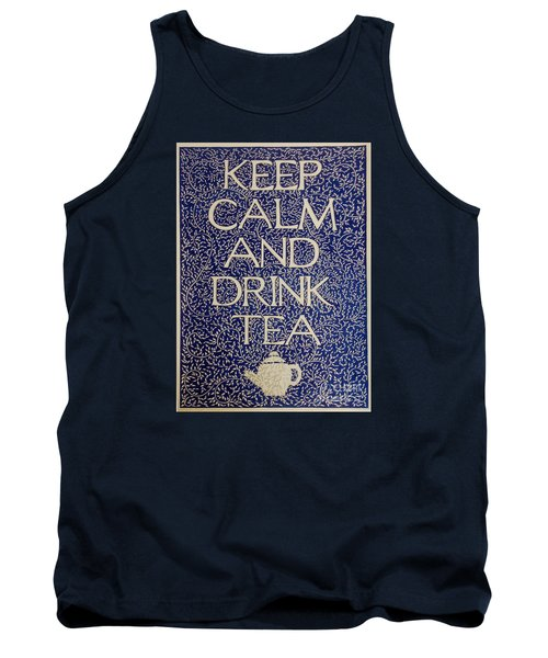 Keep Calm And Drink Tea Tank Top by Donna Huntriss