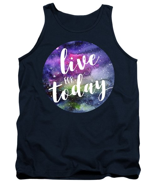 Live For Today Galaxy Watercolor Typography  Tank Top
