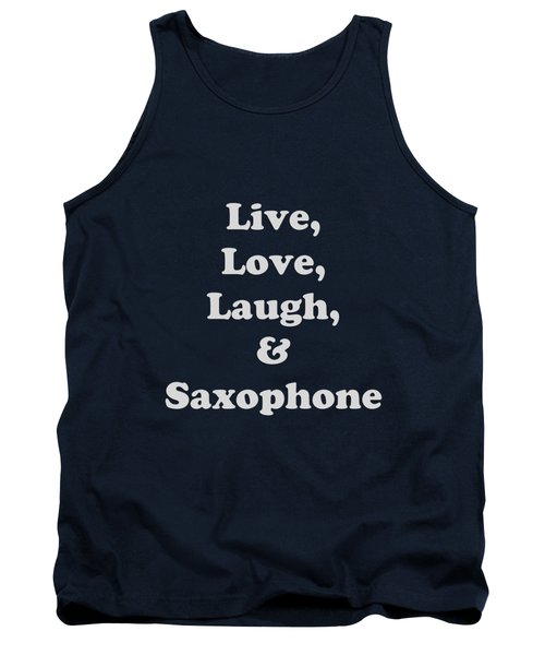 Live Love Laugh And Saxophone 5599.02 Tank Top by M K  Miller