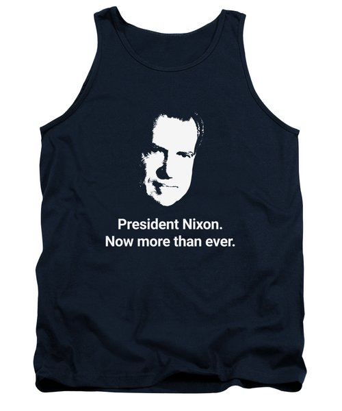 President Nixon - Now More Than Ever Tank Top