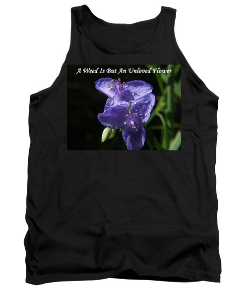 A Weed Is But An Unloved Flower Tank Top