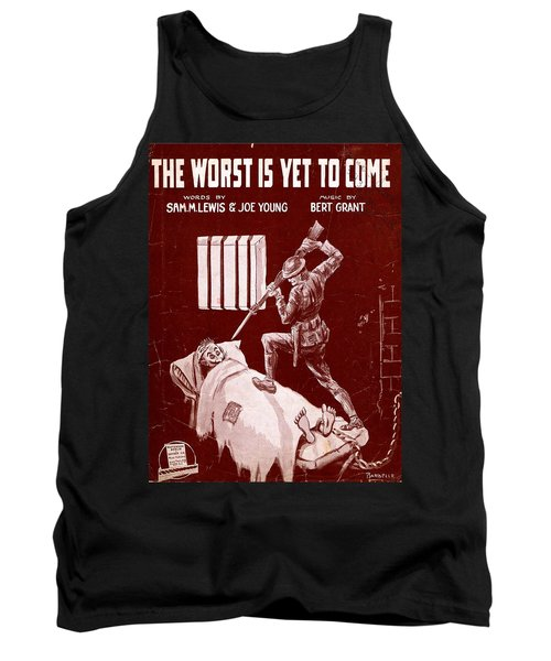 The Worst Is Yet To Come Tank Top