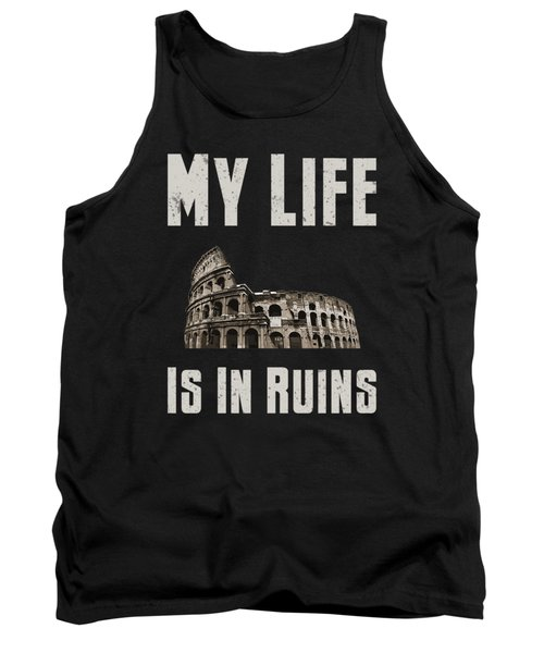 Archaeology My Life Is In Ruins Archaeologist Funny Tank Top