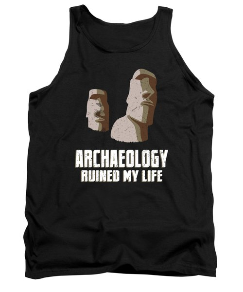 Archaeology Ruined My Life Archaeologist Pun History Tank Top