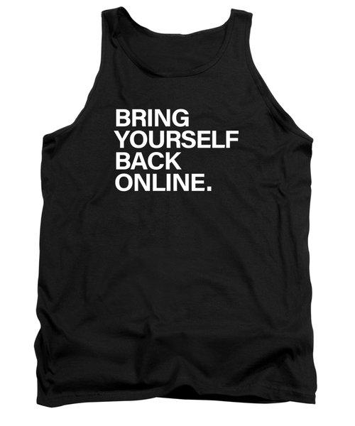 Bring Yourself Back Online Tank Top by Olga Shvartsur
