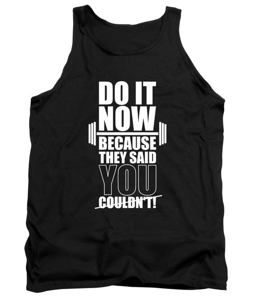 Do It Now Because They Said You Couldn't Gym Quotes Poster Tank Top