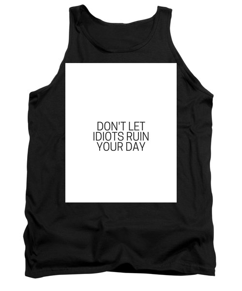 Don't Let Idiots Ruin Your Day Tank Top