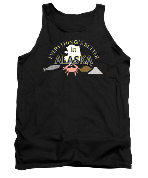 Everything's Better In Alaska Tank Top