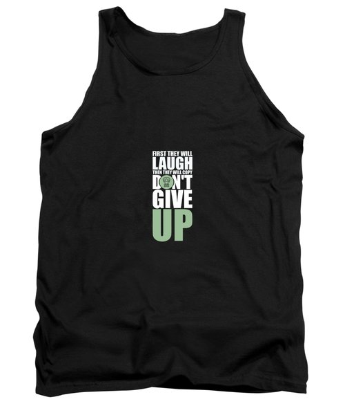 First They Will Laugh Then They Will Copy Dont Give Up Gym Motivational Quotes Poster Tank Top