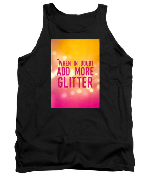 Fun Quote When In Doubt Add More Glitter Tank Top