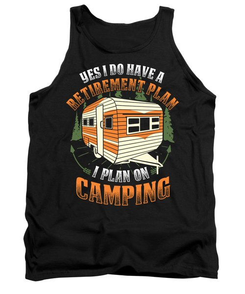 nature camping Shirt I have a retirement plan Tank Top