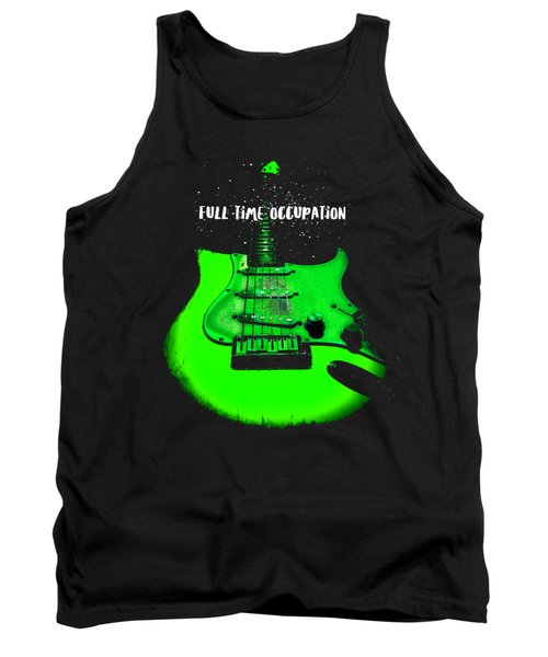 Tank Top featuring the photograph Green Guitar Full Time Occupation by Guitar Wacky