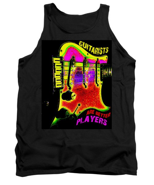Tank Top featuring the photograph Guitarists Are Better Players by Guitar Wacky