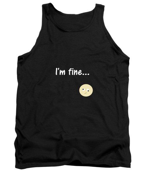 I Am Fine Tank Top