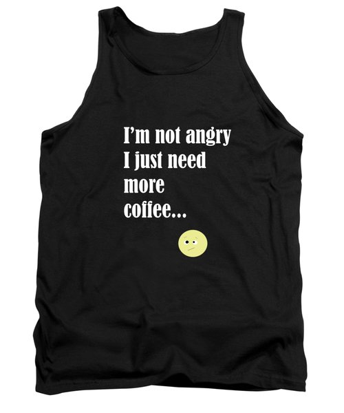 I Am Not Angry Just Need More Coffee Tank Top