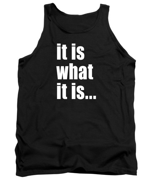 It Is What It Is On Black Tank Top by Bruce Stanfield