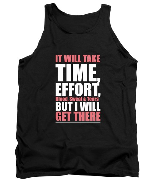 It Will Take Time, Effort, Blood, Sweat Tears But I Will Get There Life Motivational Quotes Poster Tank Top