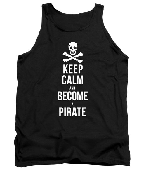 Keep Calm And Become A Pirate Tee Tank Top by Edward Fielding