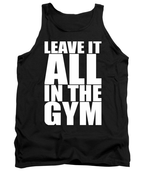 Leave It All In The Gym Inspirational Quotes Poster Tank Top