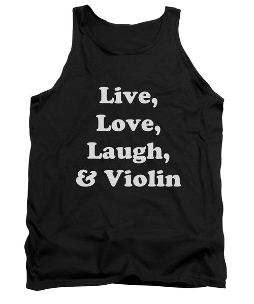 Live Love Laugh And Violin 5612.02 Tank Top by M K  Miller