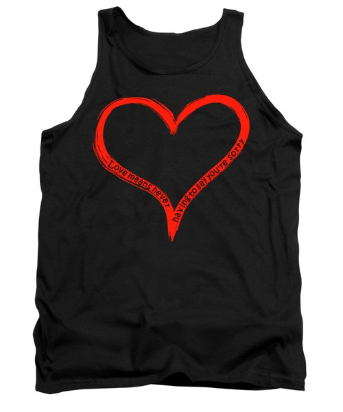Love Means Never Having To Say Youre Sorry Tank Top