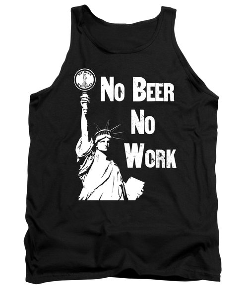 No Beer - No Work - Anti Prohibition Tank Top by War Is Hell Store