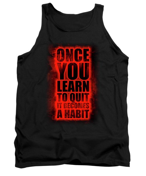 Once You Learn To Quit It Becomes A Habit Gym Motivational Quotes Poster Tank Top