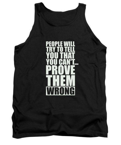 People Will Try To Tell You That You Cannot Prove Them Wrong Inspirational Quotes Poster Tank Top