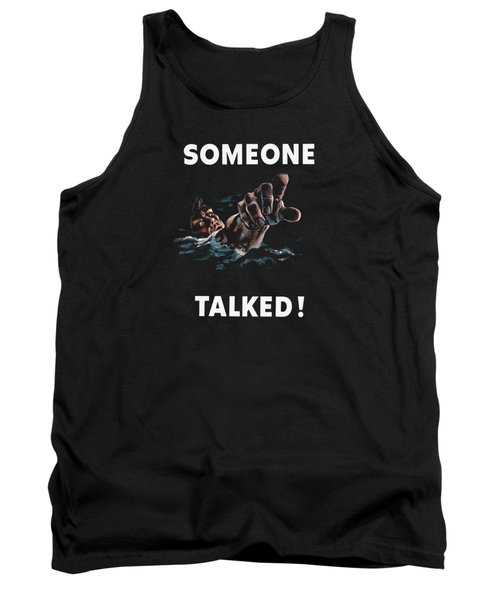 Someone Talked -- Ww2 Propaganda Tank Top by War Is Hell Store