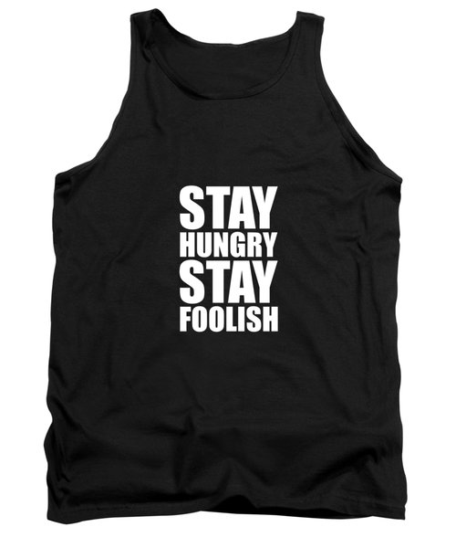 Stay Hungry Stay Foolish - Steve Jobs - Inspirational Quote Tank Top