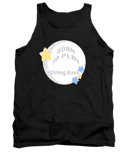 String Bass Born To Play String Bass 5689.02 Tank Top by M K  Miller