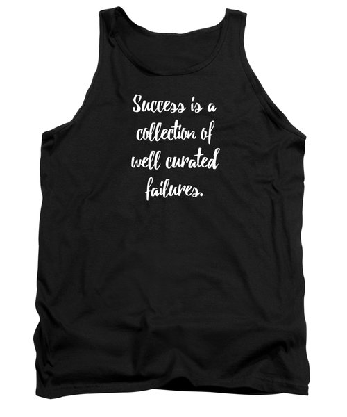 Success Is A Collection Of Well Curated Failures Tank Top
