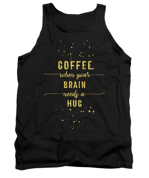 Text Art Gold Coffee - When Your Brain Needs A Hug Tank Top