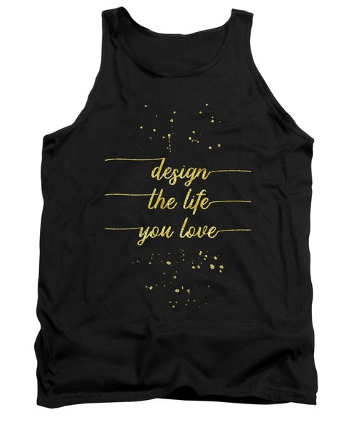 Text Art Gold Design The Life You Love  Tank Top