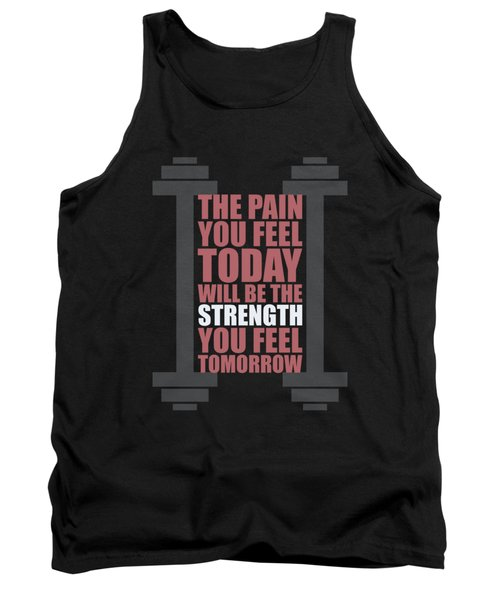 The Pain You Feel Today Will Be The Strength You Feel Tomorrow Gym Motivational Quotes Poster Tank Top