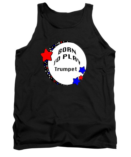 Trumpet Born To Play Trumpet 5676.02 Tank Top by M K  Miller